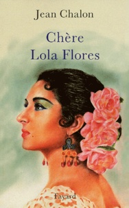 Jean Chalon - Chère Lola Flores.