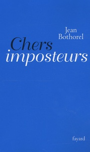 Jean Bothorel - Chers imposteurs.