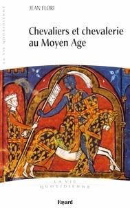 Jean Flori - Chevaliers et chevalerie au Moyen Age.