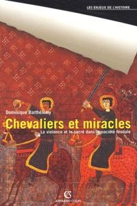 Dominique Barthélemy - Chevaliers et miracles - La violence et le sacré dans la société féodale.