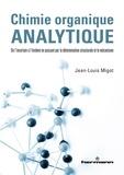 Jean-Louis Migot - Chimie organique analytique - De l'incertain à l'évident en passant par la détermination structurale et le mécanisme.
