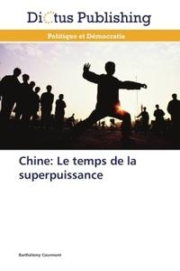 Barthélémy Courmont - Chine : le temps de la superpuissance.