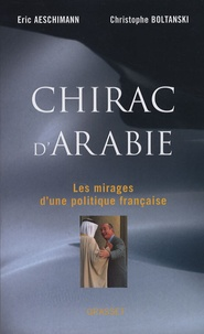 Eric Aeschimann et Christophe Boltanski - Chirac d'Arabie - Les mirages d'une politique française.