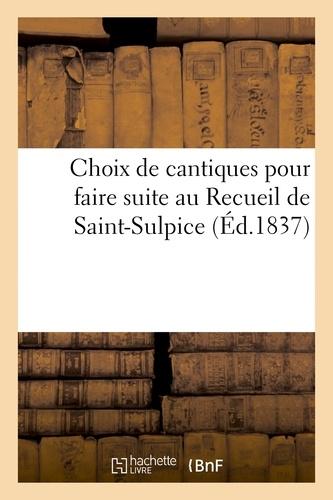 Choix de cantiques pour faire suite au Recueil de Saint-Sulpice.