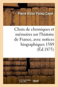 Pierre Victor Palma Cayet - Choix de chroniques et mémoires sur l'histoire de France, avec notices biographiques.