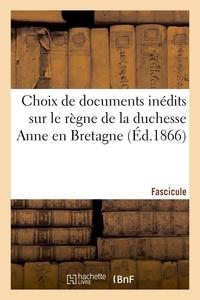 Théodore-Paul Gazeau de Vautibault - Choix de documents inédits sur le règne de la duchesse Anne en Bretagne. Fascicule 1.