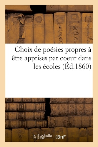 Hachette BNF - Choix de poésies propres à être apprises par coeur dans les écoles et dans les classes élémentaires.
