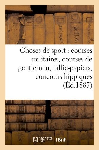 Choses de sport : courses militaires, courses de gentlemen, rallie-papiers, concours hippiques