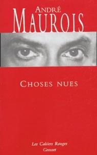 André Maurois - Choses nues.