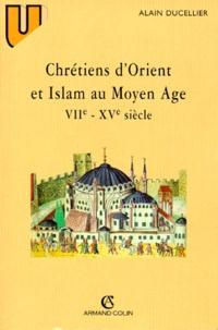Alain Ducellier - Chrétiens d'Orient et Islam au Moyen âge - VIIe-XVe siècle.