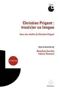 Bénédicte Gorrillot et Fabrice Thumerel - Christian Prigent : trou(v)er sa langue.