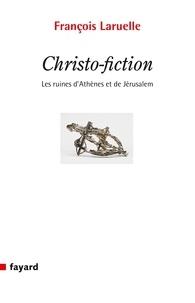 François Laruelle - Christo-Fiction - Les ruines d'Athènes et de Jérusalem.