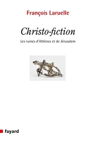 Christo-Fiction. Les ruines d'Athènes et de Jérusalem