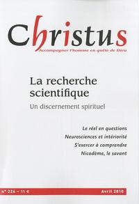 Philippe Deterre et Christine Lefrou - Christus N° 226, Avril 2010 : La recherche scientifique - Un discernement spirituel.