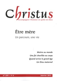 Christophe Dufour et Philippe d' Iribarne - Christus N° 229, Janvier 2011 : Etre mère - Un parcours, une vie.
