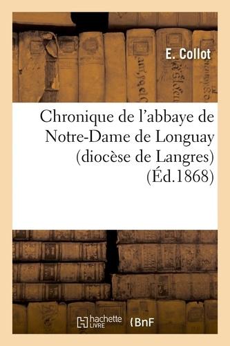 Chronique de l'abbaye de Notre-Dame de Longuay (diocèse de Langres) (Éd.1868)