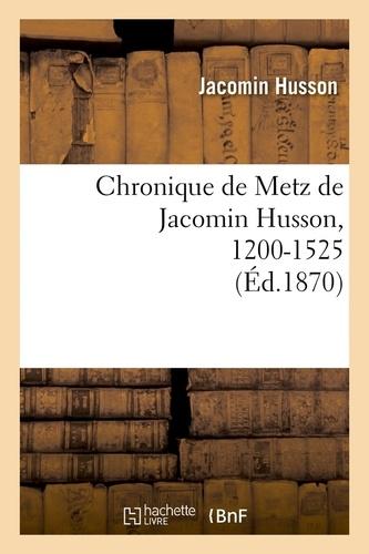 Chronique de Metz de Jacomin Husson, 1200-1525 (Éd.1870)