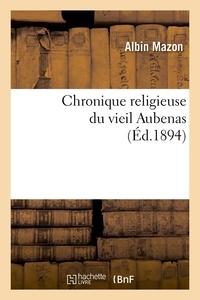 Albin Mazon - Chronique religieuse du vieil Aubenas (Éd.1894).