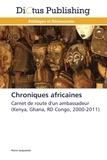 Pierre Jacquemot - Chroniques africaines - Carnet de route d'un ambassadeur (Kenya, Ghana, RD Congo, 2000-2011).
