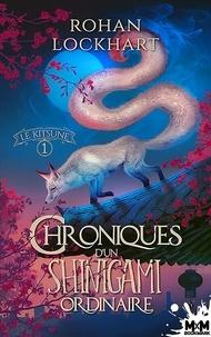 Rohan Lockhart - Chroniques d'un Shinigami ordinaire Tome 1 : Le Kitsune.