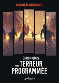 Damien Guirand - Chroniques d'une terreur programmée.