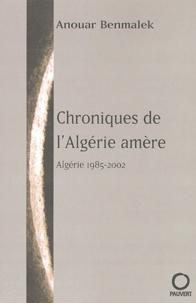 Anouar Benmalek - Chroniques de l'Algérie amère - 1985-2002.