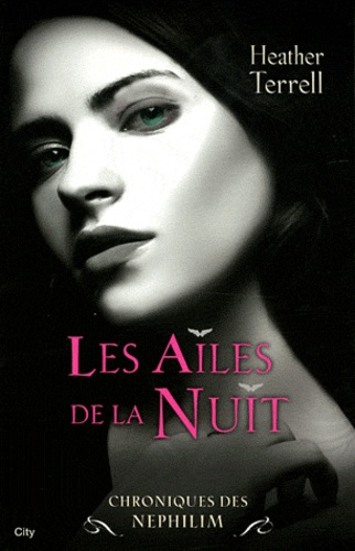 Heather Terrell - Chroniques des Nephilim Tome 1 : Les Ailes de la Nuit.
