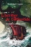 Bertrand Crapez - Chroniques des prophéties oubliées Tome 2 : L'héritier de l'Atlantide.