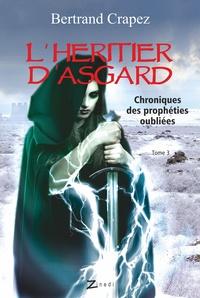 Bertrand Crapez - Chroniques des prophéties oubliées Tome 3 : L'héritier d'Asgard.