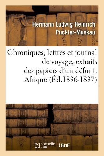 Chroniques, lettres et journal de voyage, extraits des papiers d'un défunt. Afrique (Éd.1836-1837)