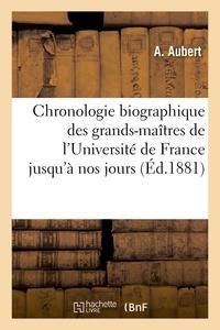 Aubert - Chronologie biographique des grands-maîtres de l'Université depuis leur création jusqu'à nos jours.