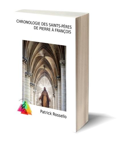 Patrick Rossello - Chronologie des saints-pères - De Pierre à François.