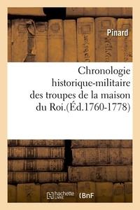 Pinard - Chronologie historique-militaire des troupes de la maison du Roi.(Éd.1760-1778).
