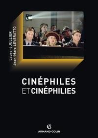 Laurent Jullier et Jean-Marc Leveratto - Cinéphiles et cinéphilie - Une histoire de la qualité cinématographique.