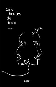 Lorel - Cinq heures de train - Partie 1.