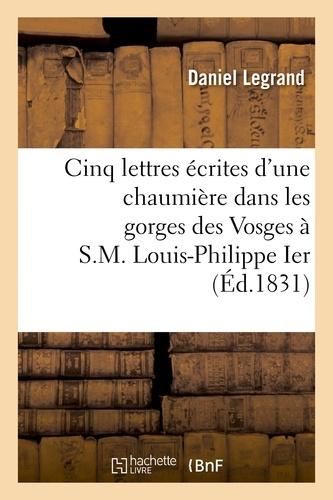 Cinq lettres écrites d'une chaumière dans les gorges des Vosges à S.M. Louis-Philippe Ier