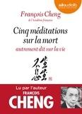François Cheng - Cinq méditations sur la mort - Autrement dit sur la vie. 1 CD audio MP3