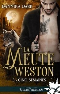 Dannika Dark - La meute Weston 3 : Cinq semaines - La Meute Weston, T3.