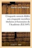 Charles-Louis Mollevaut - Cinquante sonnets dédiés aux cinquante membres titulaires et honoraires de l'Académie.