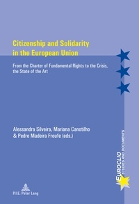 Alessandra Silveira et Mariana Canotilho - Citizenship and Solidarity in the European Union - From the Charter of Fundamental Rights to the Crisis, the State of the Art.