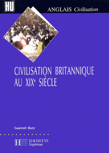 Laurent Bury - Civilisation britannique au XIXème siècle.