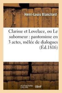 Samuel Richardson - Clarisse et Lovelace, ou Le suborneur : pantomime en 3 actes, mêlée de dialogues.