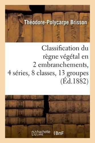 Classification du règne végétal en 2 embranchements, 4 séries, 8 classes, 13 groupes (Éd.1882)