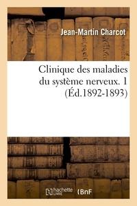 Jean-Martin Charcot - Clinique des maladies du système nerveux. 1 (Éd.1892-1893).