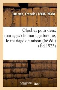 Francis Jammes - Cloches pour deux mariages : le mariage basque, le mariage de raison (6e éd.).