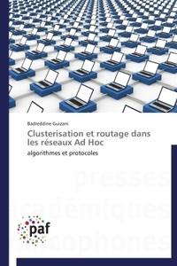 Badreddine Guizani - Clusterisation et routage dans les réseaux Ad Hoc - Algorithmes et protocoles.
