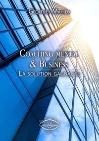 Geoffrey Mahieu - Coaching mental & Business - La solution gagnante.
