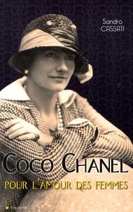 Sandro Cassati - Coco Chanel, pour l'amour des femmes.