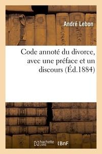 André Lebon - Code annoté du divorce, avec une préface et un discours.