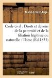Auge - Code civil : Droits et devoirs de la paternité et de la filiation légitime ou naturelle : Thèse.